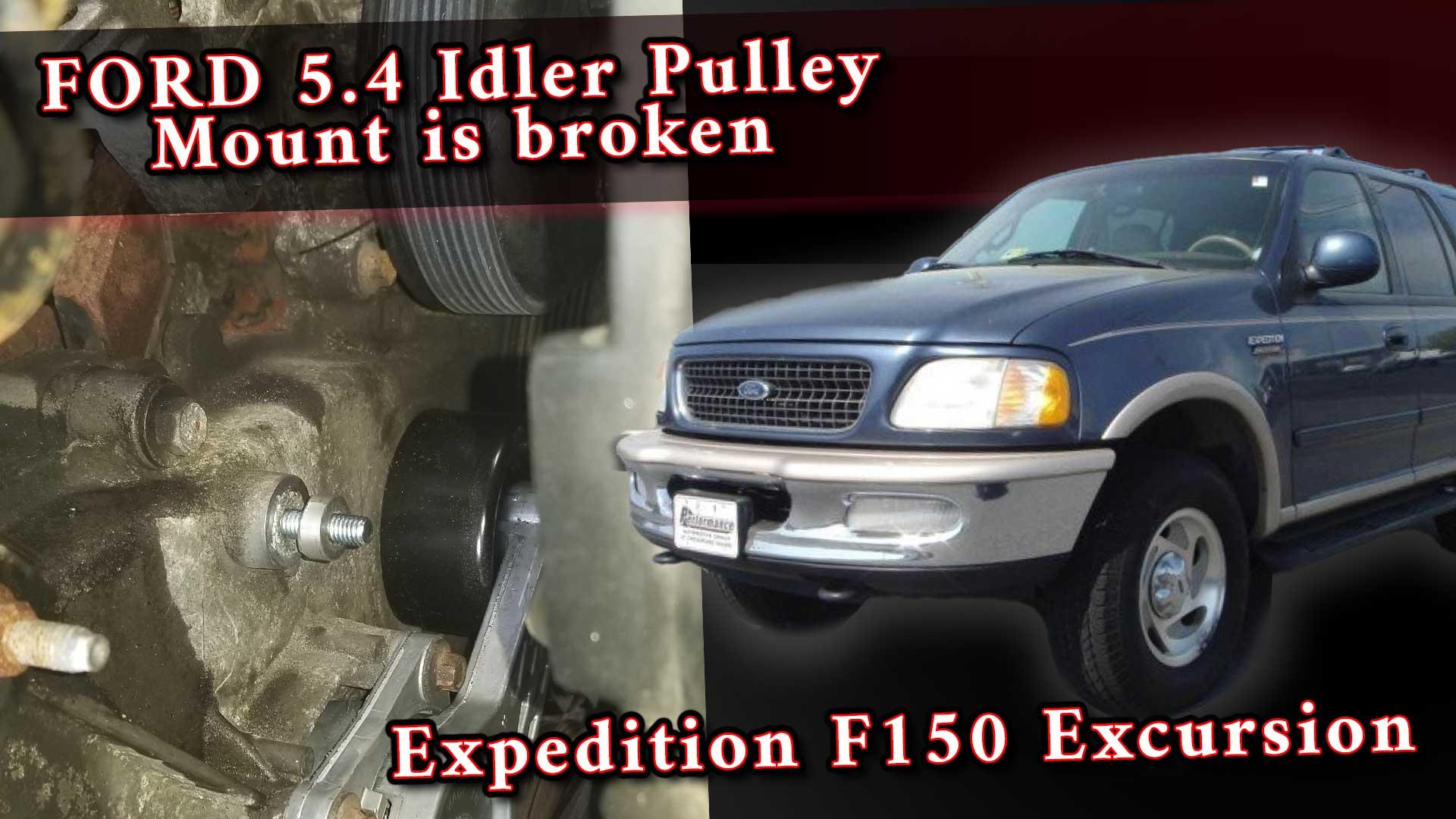 Ford 5.4 Idler Pulley Broken Mount